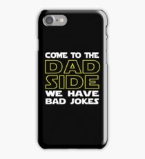 Come To The Dad Side  - We Have Some Bad Jokes iPhone Case/Skin