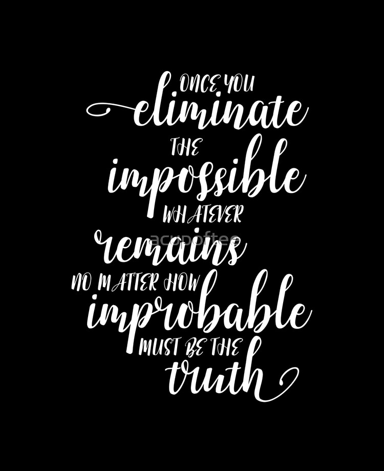 When you have eliminated the impossible whatever remains however improbable must be the truth. Quote Sherlock Holmes Tote Bag