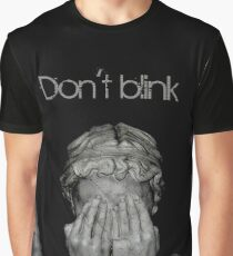 Don't blink Graphic T-Shirt