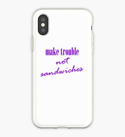 Make trouble, not sandwiches iPhone Case