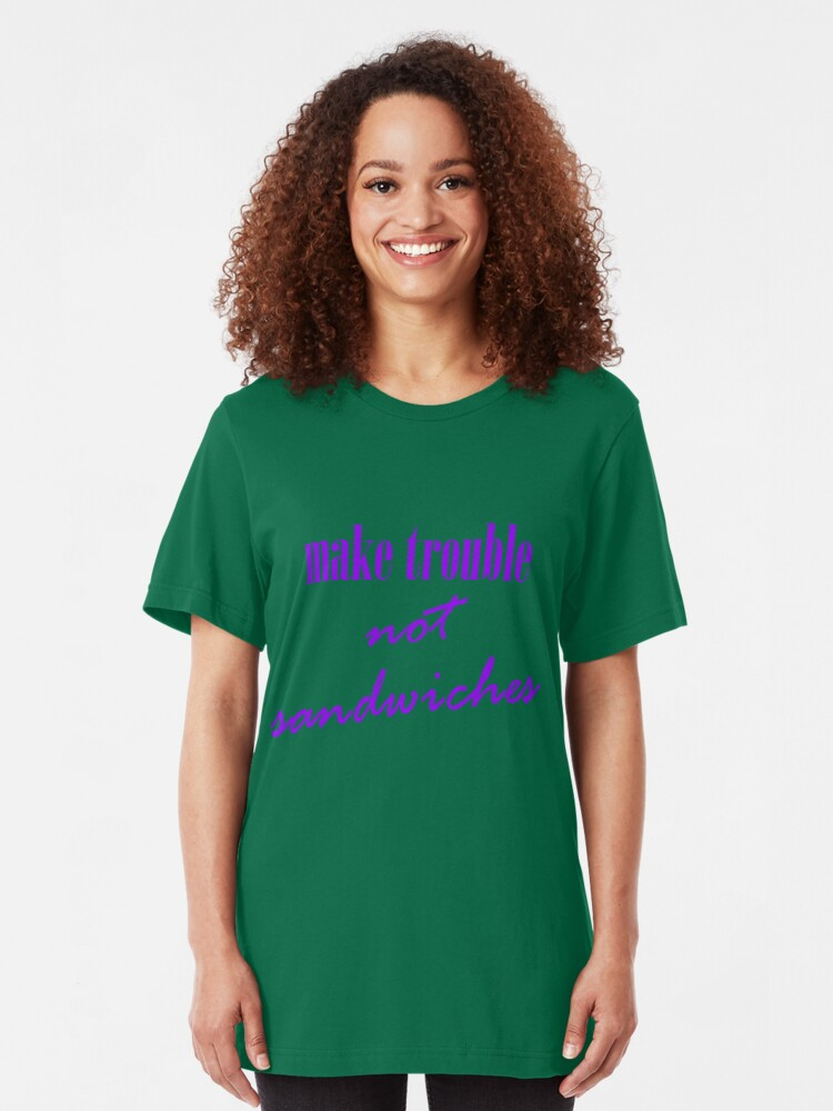 Alternate view of Make trouble, not sandwiches Slim Fit T-Shirt