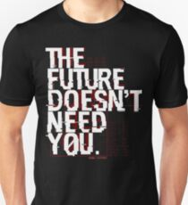 The Future Doesn't Need You Unisex T-Shirt
