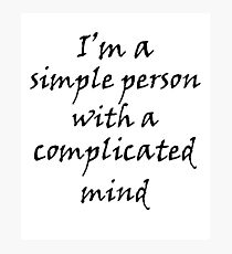 I'm a Simple Person with Complicated Mind Photographic Print