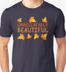 Unbeleafably Beautiful (Unbelievably Beautiful) - Fall Leaves Unisex T-Shirt