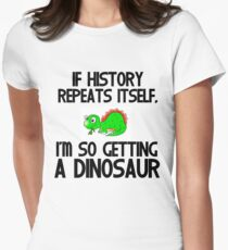 IF HISTORY REPEATS ITSELF,I'M SO GETTING A DINOSAUR T-Shirt