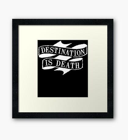 Destination is Death Framed Print