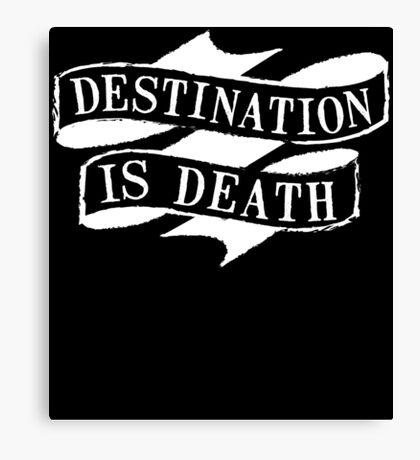 Destination is Death Canvas Print