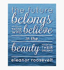 The Future Belongs To Those Who Believe Photographic Print