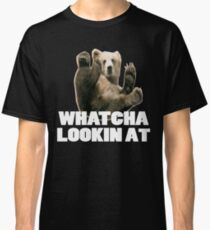 WHATCHA LOOKIN AT FUNNY GRIZZLY BEAR Classic T-Shirt
