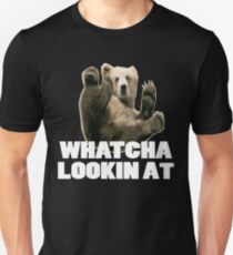 WHATCHA LOOKIN AT FUNNY GRIZZLY BEAR T-Shirt