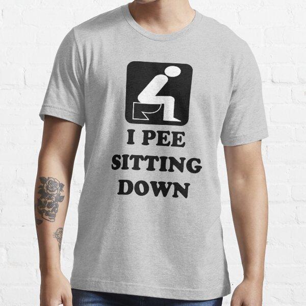 I PEE SITTING DOWN Essential T-Shirt