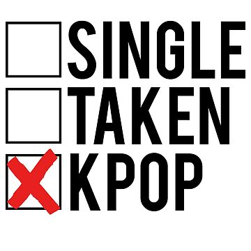 SINGLE? TAKEN? KPOP. by whatamistry