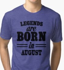 Legends are born in AUGUST Tri-blend T-Shirt