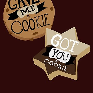 Gave me a Cookie Got you a Cookie by RumShirts