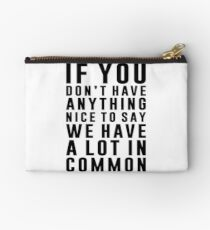 We Have A Lot In Common Studio Pouch