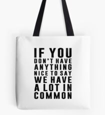 We Have A Lot In Common Tote Bag