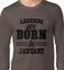 Legends are born in JANUARY Long Sleeve T-Shirt