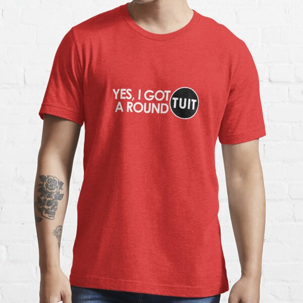 Get a Round TUIT Essential T-Shirt
