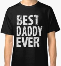 Best Daddy Ever Fathers Day Gift For Cool Mens Funny T SHIRT Tee Cute Dad Classic T-Shirt