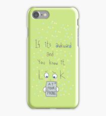 If it's awkward and you know it, look at your phone.  iPhone Case/Skin