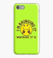 I'm bringing 'it' (Whatever 'it' is?) iPhone Case/Skin