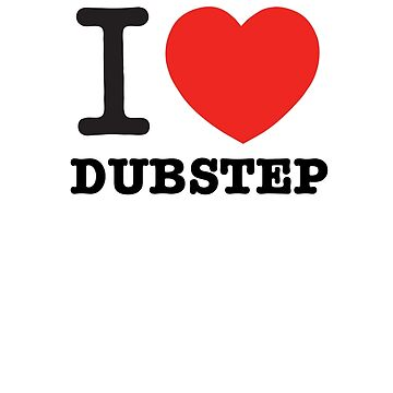I love Dubstep by sandywoo