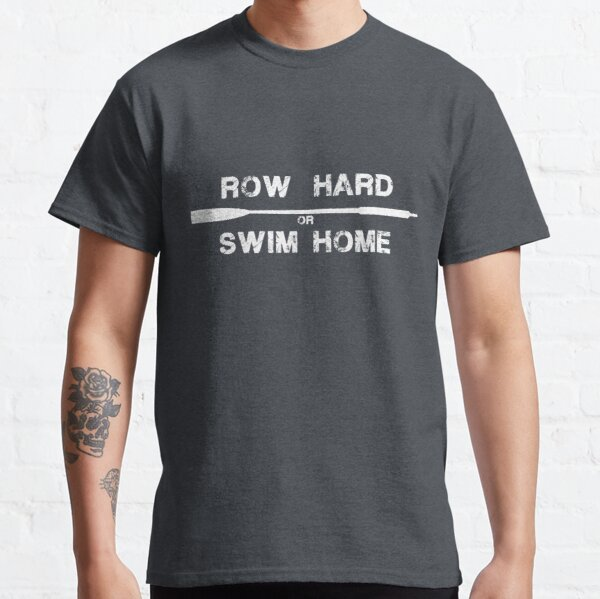 Row hard or swim home (white) Classic T-Shirt