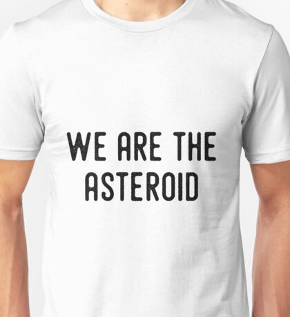 WE ARE THE ASTEROID T-Shirt