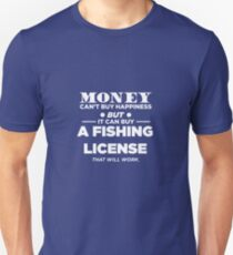 Money Can't Buy Happiness But It Can Buy A Fishing License That Will Work Unisex T-Shirt