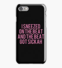 I Sneezed On The Beat And The Beat Got Sickah iPhone Case/Skin