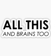 All This & Brains Too Sticker