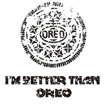 I'm Better Than Oreos by Siemek