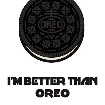 I'M BETTER THAN OREO WITH CREME by Siemek