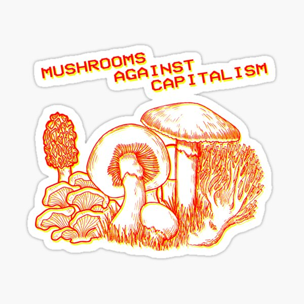 Mushrooms Against Capitalism Sticker