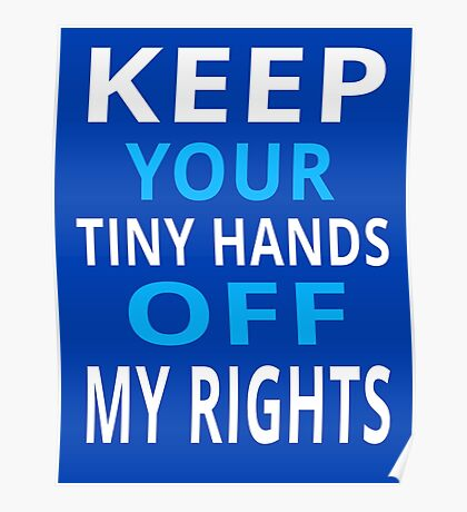 Keep Your Tiny Hands Off My Rights Feminism Gender Equality Anti Trump Poster
