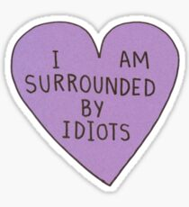 I Am Surrounded By Idiots  Sticker