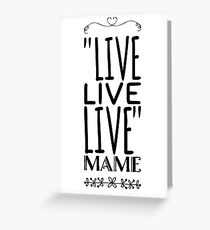 "Live quote from movie ""Auntie Mame"" Greeting Card"