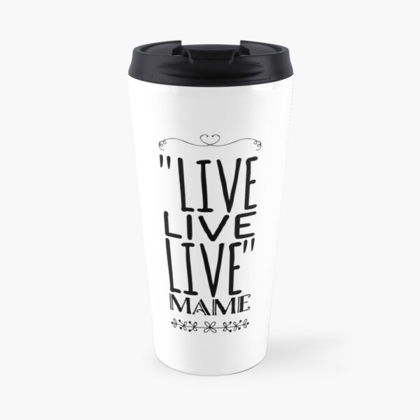 "Live quote from movie ""Auntie Mame"" Travel Mug"