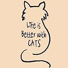 Life is Better with Cats by FrankieCat