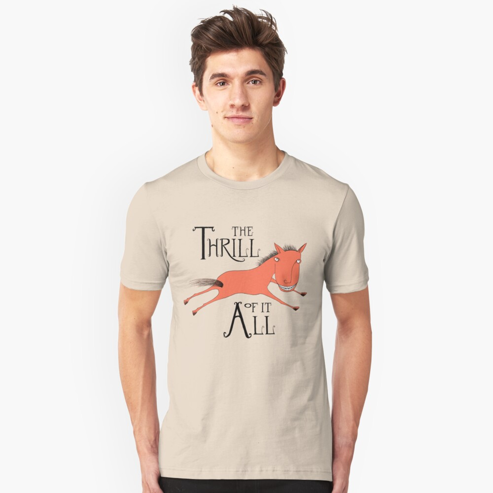 The Thrill of it All Horse Unisex T-Shirt Front