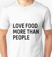 Love food more than people T-Shirt