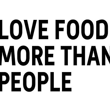 Love food more than people by linarty