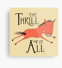 The Thrill of it All Horse Metal Print