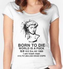 Born to Die / World is a Fuck Women's Fitted Scoop T-Shirt