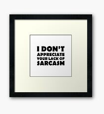 Lack of Sarcasm Framed Print