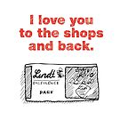 I Love You to the Shops and Back by samedog