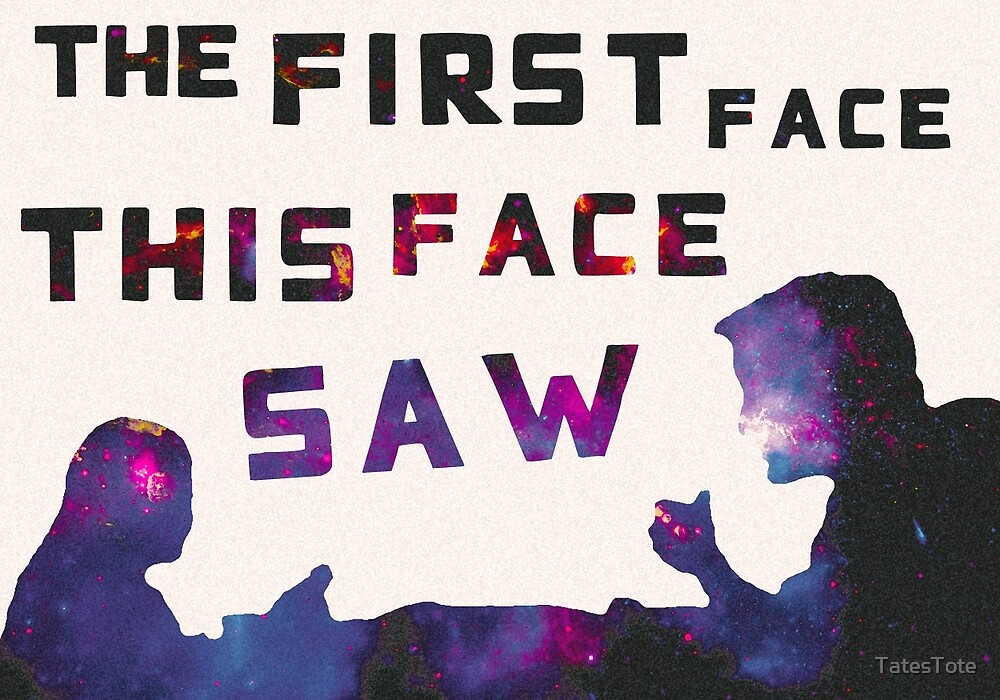 The First Face This Face Saw by TatesTote