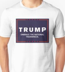 Anti-Trump Embrace the National Trainwreck Unisex T-Shirt