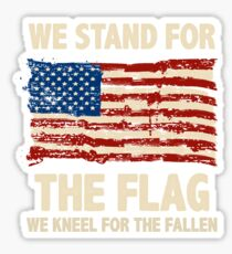We Stand For The Flag We Kneel For The Fallen Sticker
