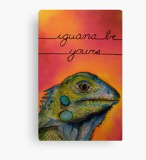 Iguana Be Yours  Canvas Print